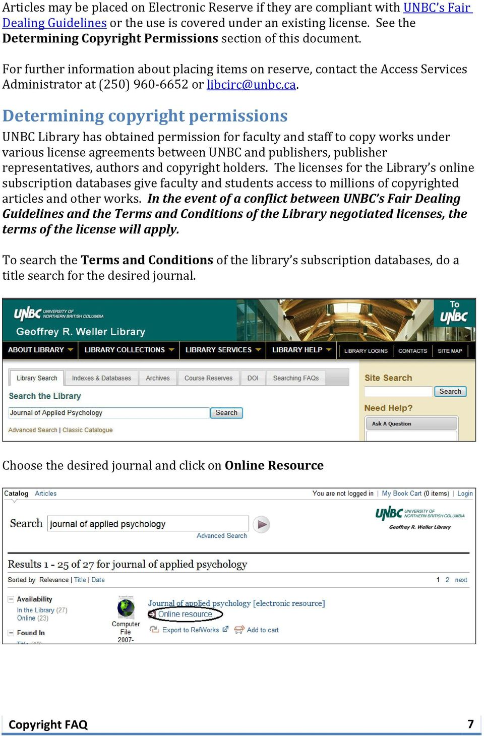 ca. Determining copyright permissions UNBC Library has obtained permission for faculty and staff to copy works under various license agreements between UNBC and publishers, publisher representatives,
