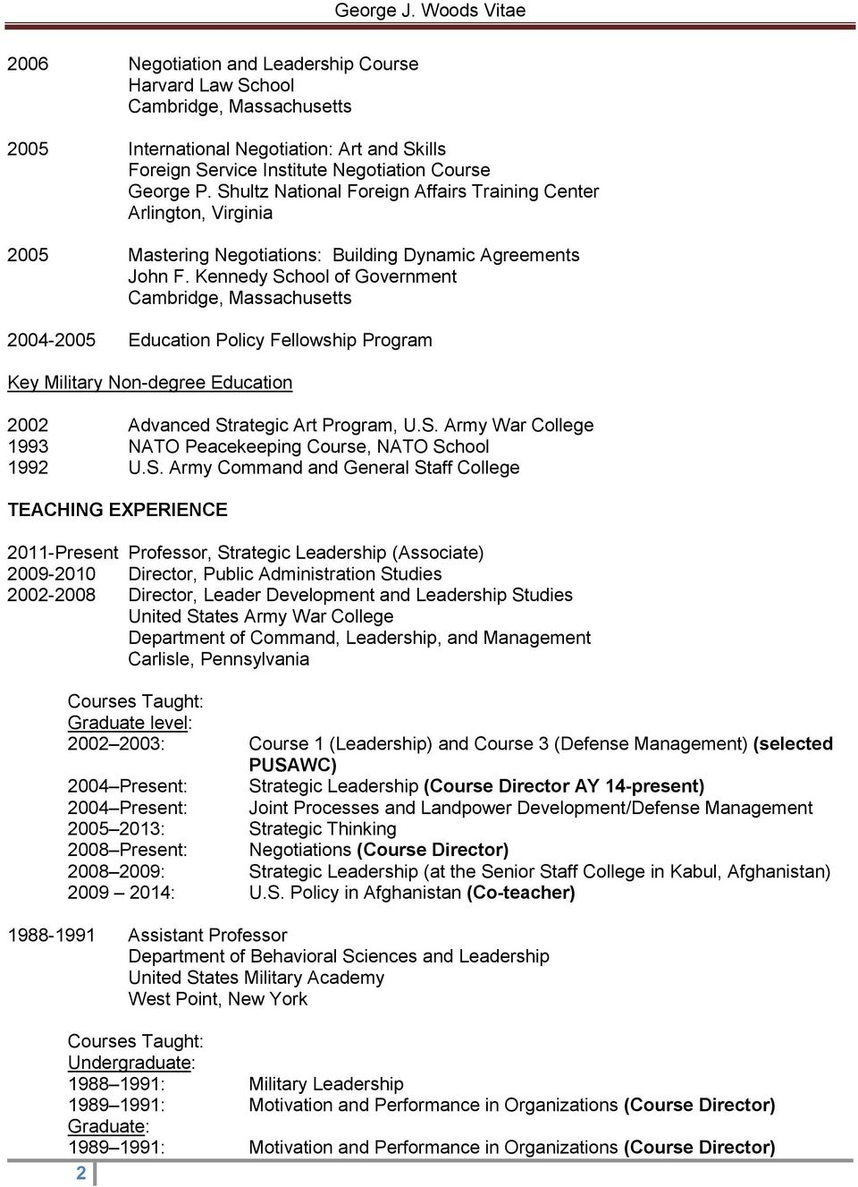 Kennedy School of Government Cambridge, Massachusetts 2004-2005 Education Policy Fellowship Program Key Military Non-degree Education 2002 Advanced Strategic Art Program, U.S. Army War College 1993 NATO Peacekeeping Course, NATO School 1992 U.