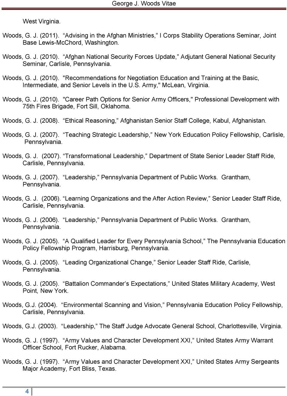 """Recommendations for Negotiation Education and Training at the Basic, Intermediate, and Senior Levels in the U.S. Army,"" McLean, Virginia. Woods, G. J. (2010)."