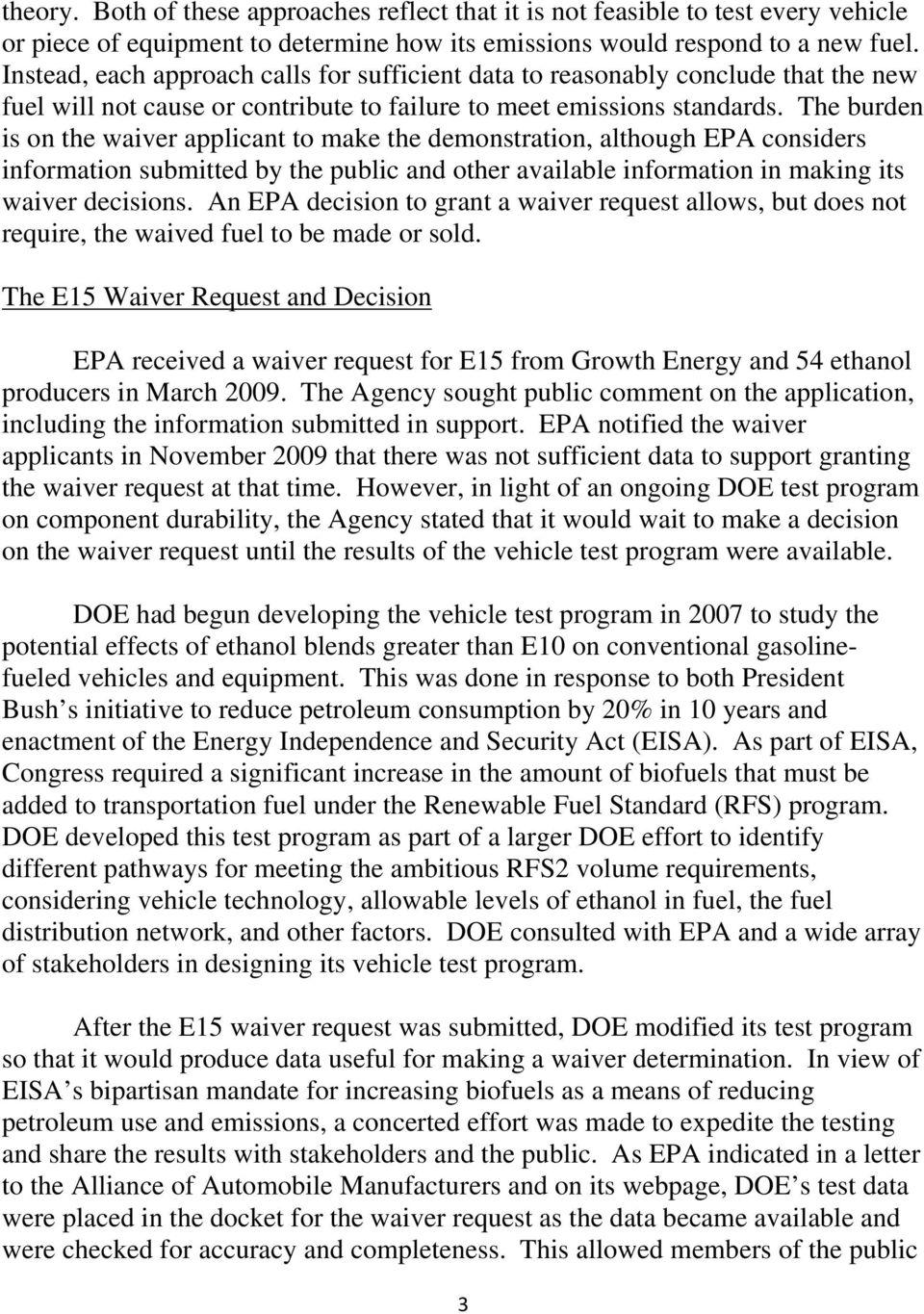 The burden is on the waiver applicant to make the demonstration, although EPA considers information submitted by the public and other available information in making its waiver decisions.