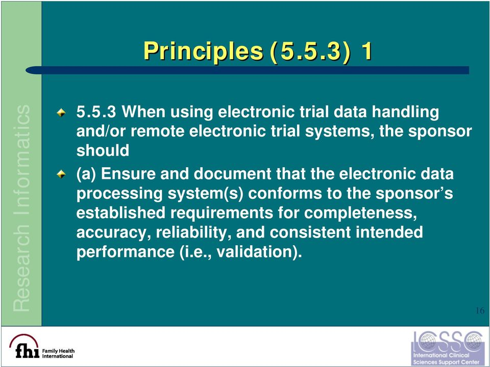 systems, the sponsor should (a) Ensure and document that the electronic data
