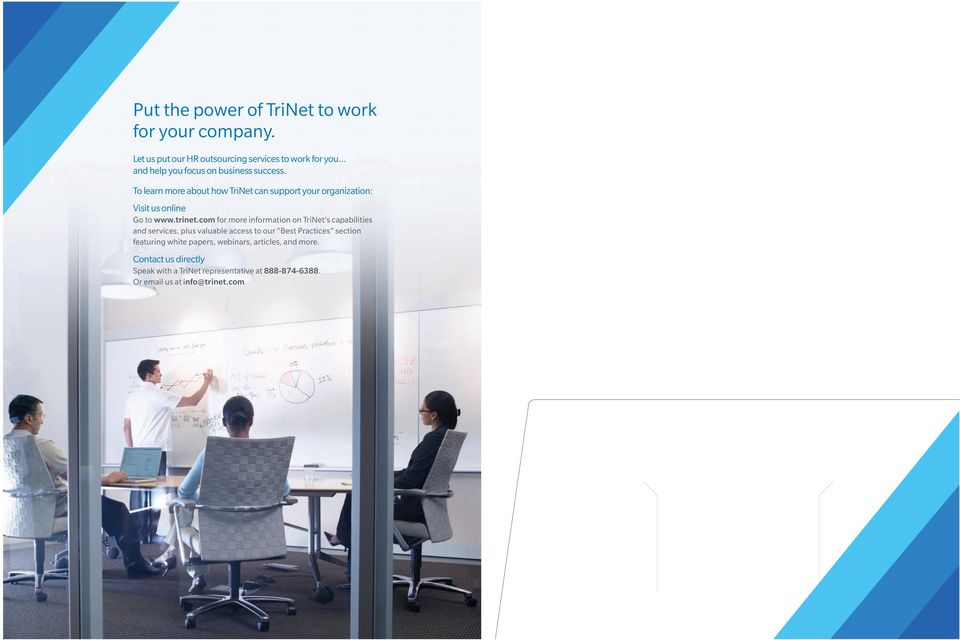 To learn more about how TriNet can support your organization: Visit us online Go to www.trinet.