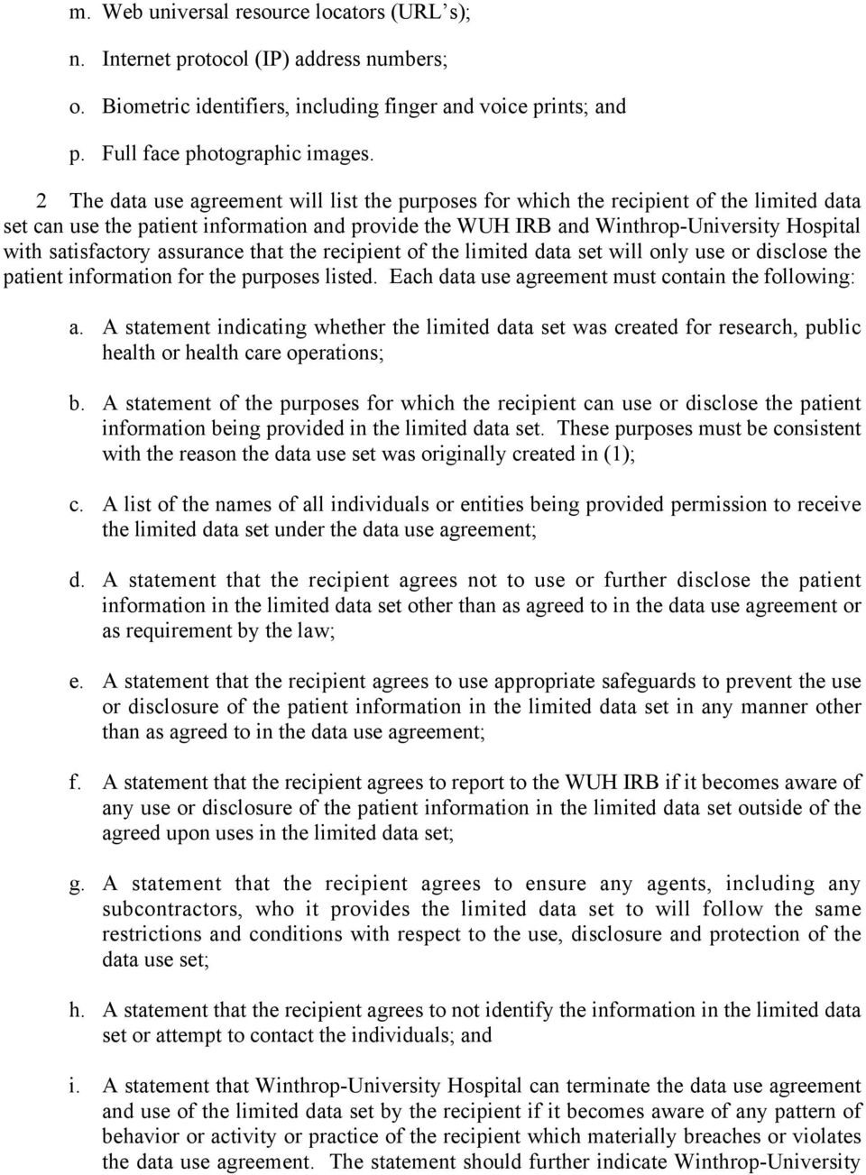 satisfactory assurance that the recipient of the limited data set will only use or disclose the patient information for the purposes listed. Each data use agreement must contain the following: a.