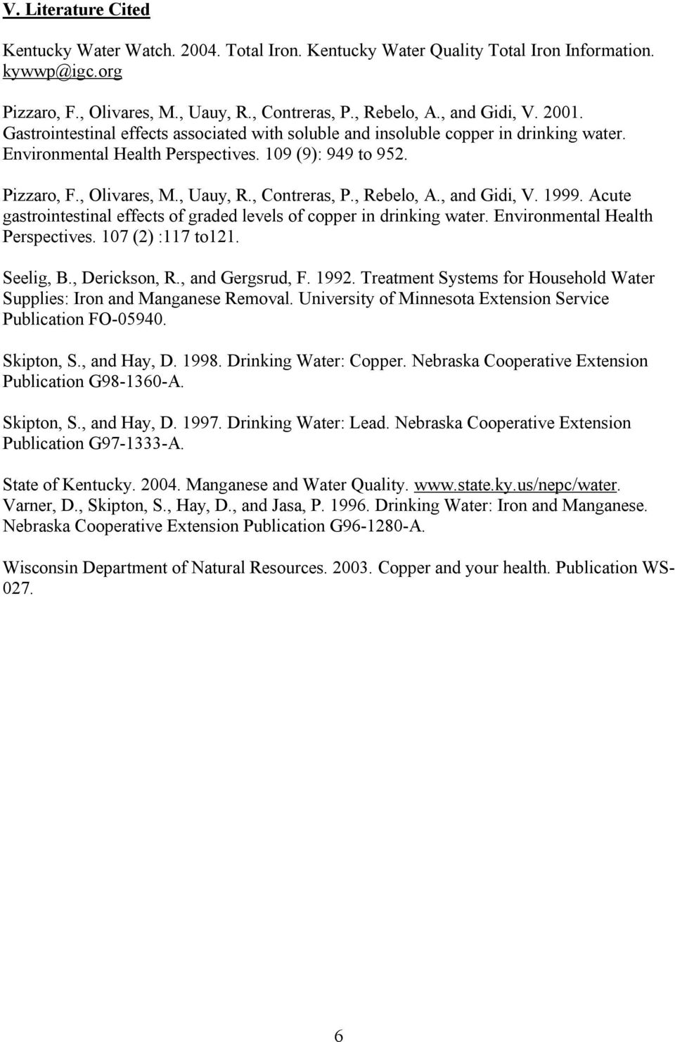 , Contreras, P., Rebelo, A., and Gidi, V. 1999. Acute gastrointestinal effects of graded levels of copper in drinking water. Environmental Health Perspectives. 107 (2) :117 to121. Seelig, B.