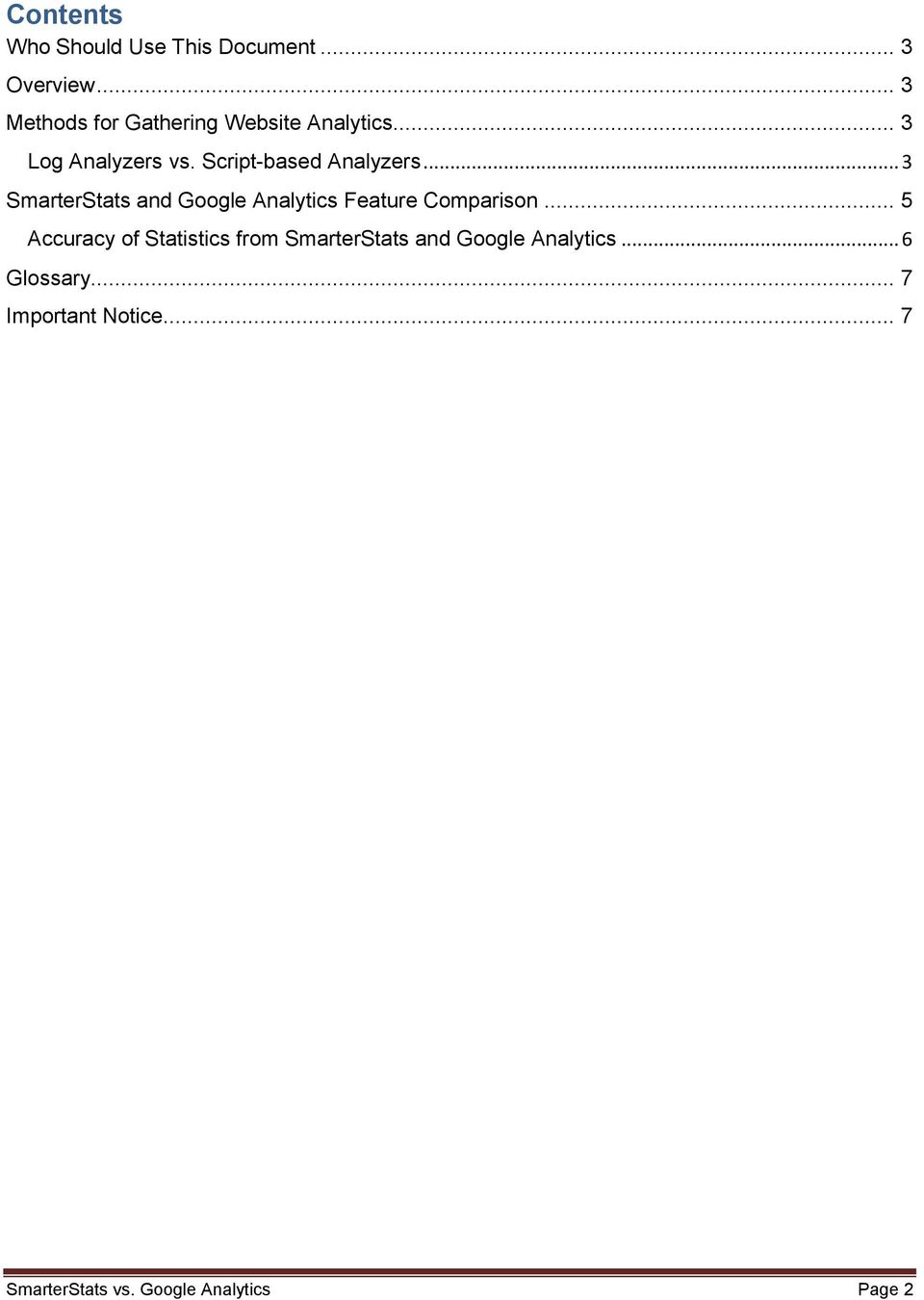 Script-based Analyzers... 3 SmarterStats and Google Analytics Feature Comparison.