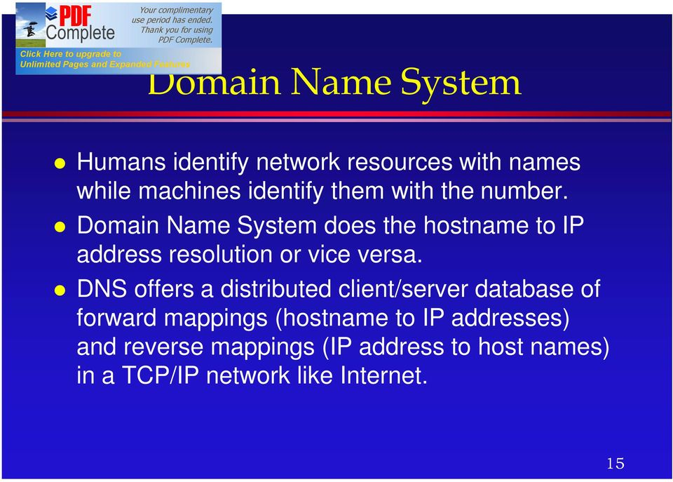 Domain Name System does the hostname to IP address resolution or vice versa.