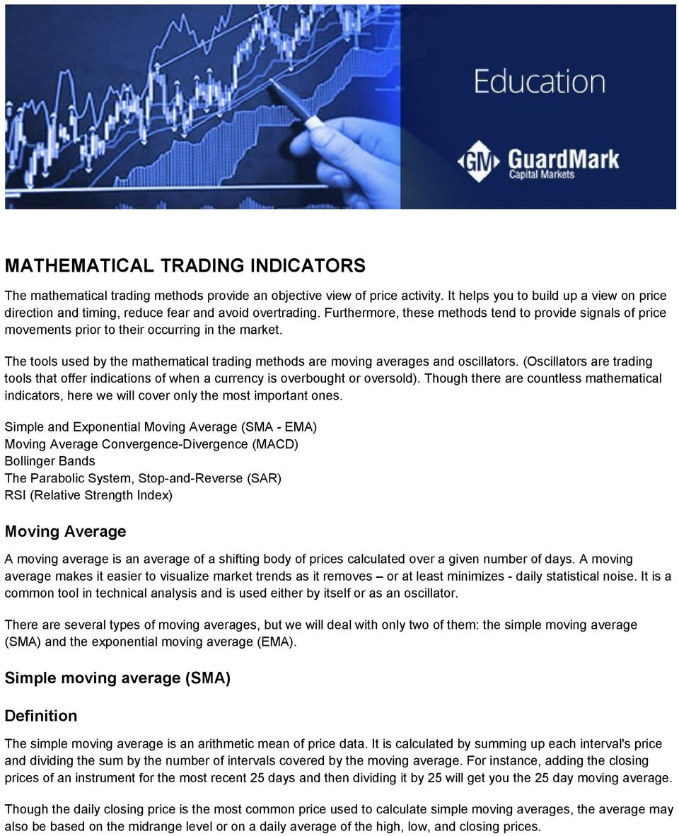Furthermore, these methods tend to provide signals of price movements prior to their occurring in the market. The tools used by the mathematical trading methods are moving averages and oscillators.