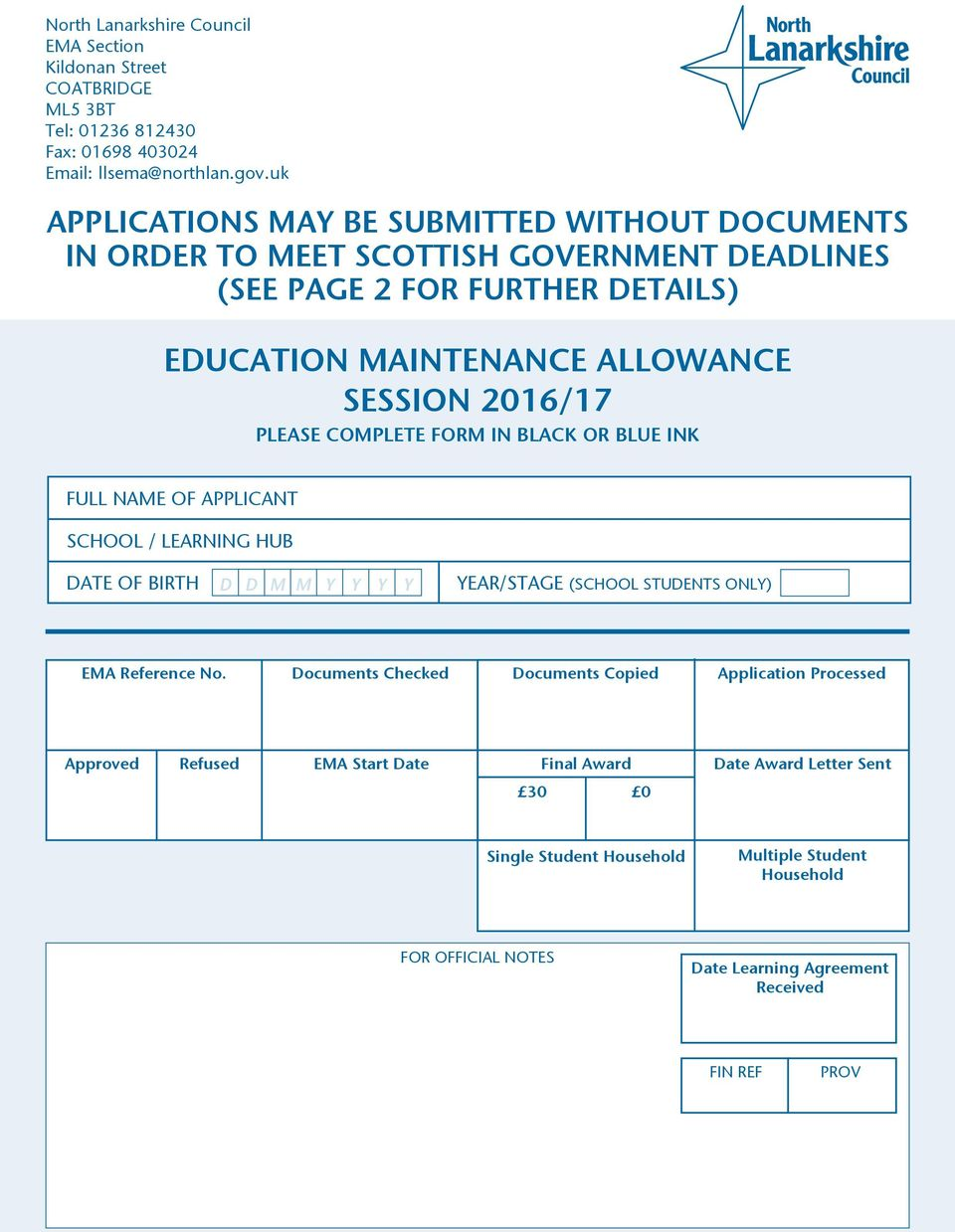 PLEASE COMPLETE FORM IN BLACK OR BLUE INK FULL NAME OF APPLICANT SCHOOL / LEARNING HUB DATE OF BIRTH D D M M Y Y Y Y YEAR/STAGE (SCHOOL STUDENTS ONLY) EMA Reference No.