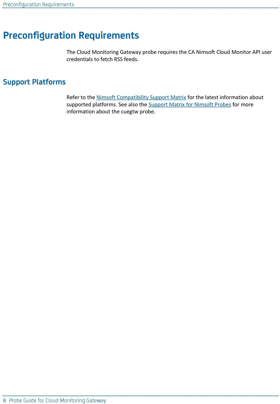 Support Platforms Refer to the Nimsoft Compatibility Support Matrix for the latest information about