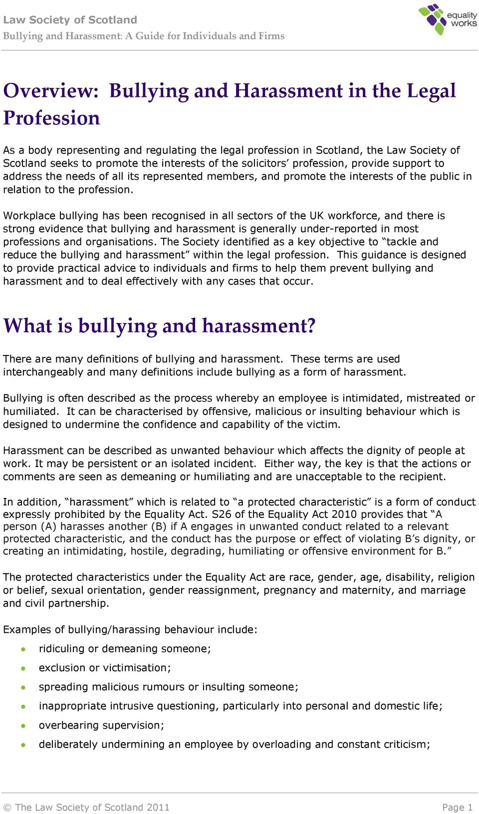 Workplace bullying has been recognised in all sectors of the UK workforce, and there is strong evidence that bullying and harassment is generally under-reported in most professions and organisations.