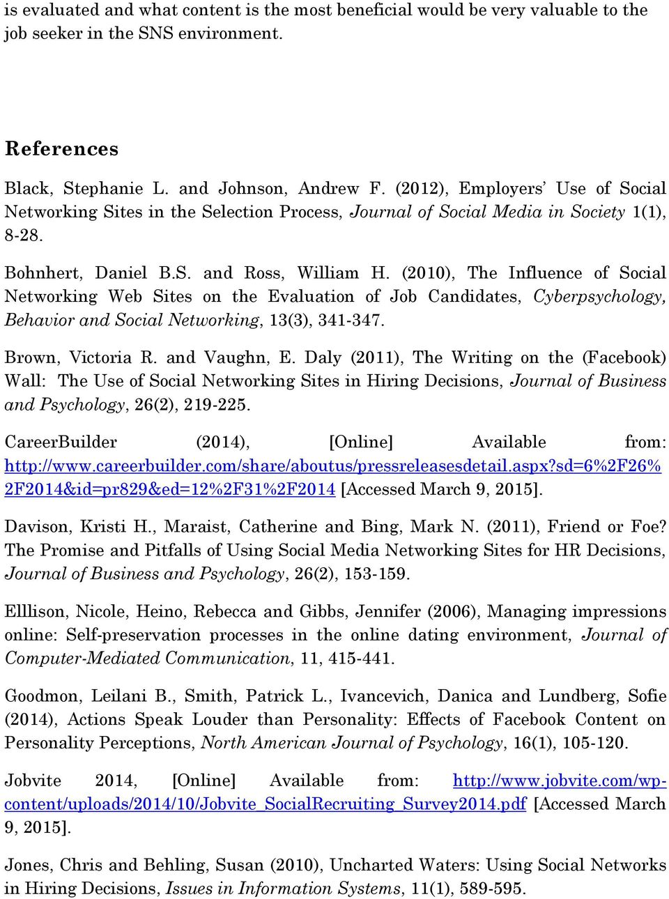 (2010), The Influence of Social Networking Web Sites on the Evaluation of Job Candidates, Cyberpsychology, Behavior and Social Networking, 13(3), 341-347. Brown, Victoria R. and Vaughn, E.