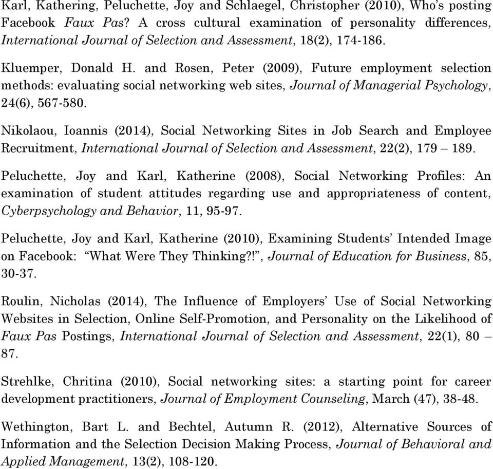 and Rosen, Peter (2009), Future employment selection methods: evaluating social networking web sites, Journal of Managerial Psychology, 24(6), 567-580.