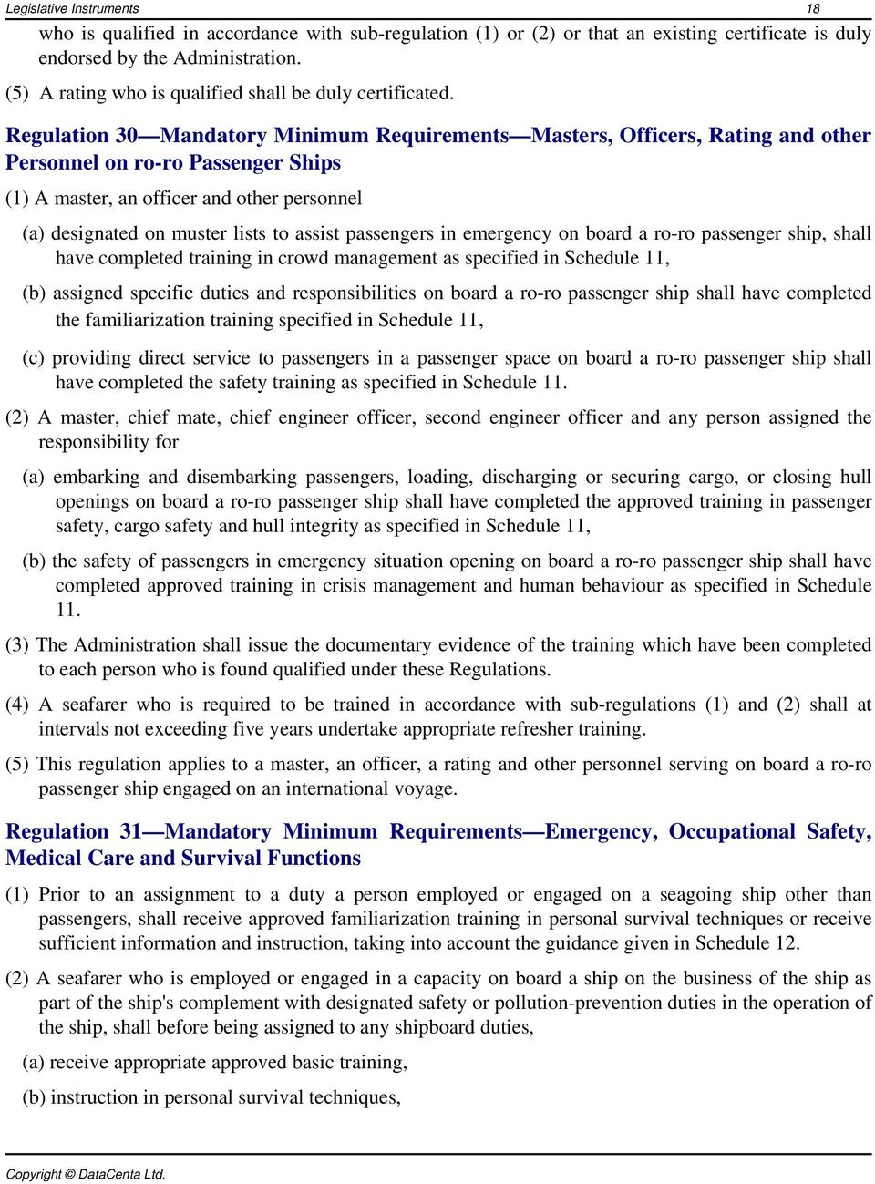 Regulation 30 Mandatory Minimum Requirements Masters, Officers, Rating and other Personnel on ro-ro Passenger Ships (1) A master, an officer and other personnel (a) designated on muster lists to