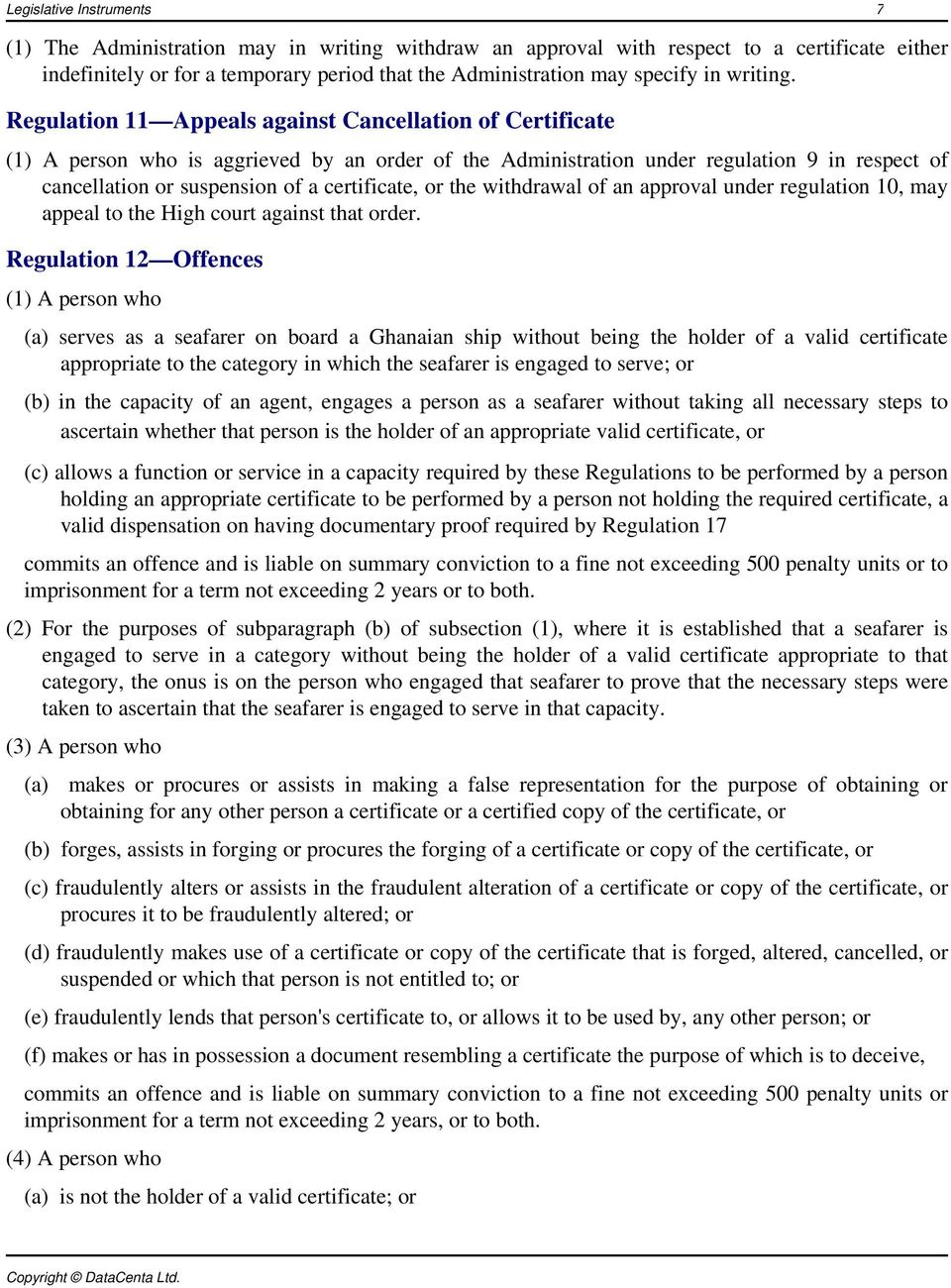 Regulation 11 Appeals against Cancellation of Certificate (1) A person who is aggrieved by an order of the Administration under regulation 9 in respect of cancellation or suspension of a certificate,