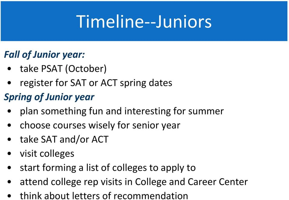 wisely for senior year take SAT and/or ACT visit colleges start forming a list of colleges to