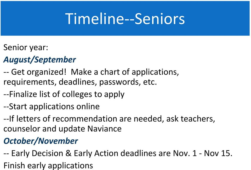 --Finalize list of colleges to apply --Start applications online --If letters of recommendation