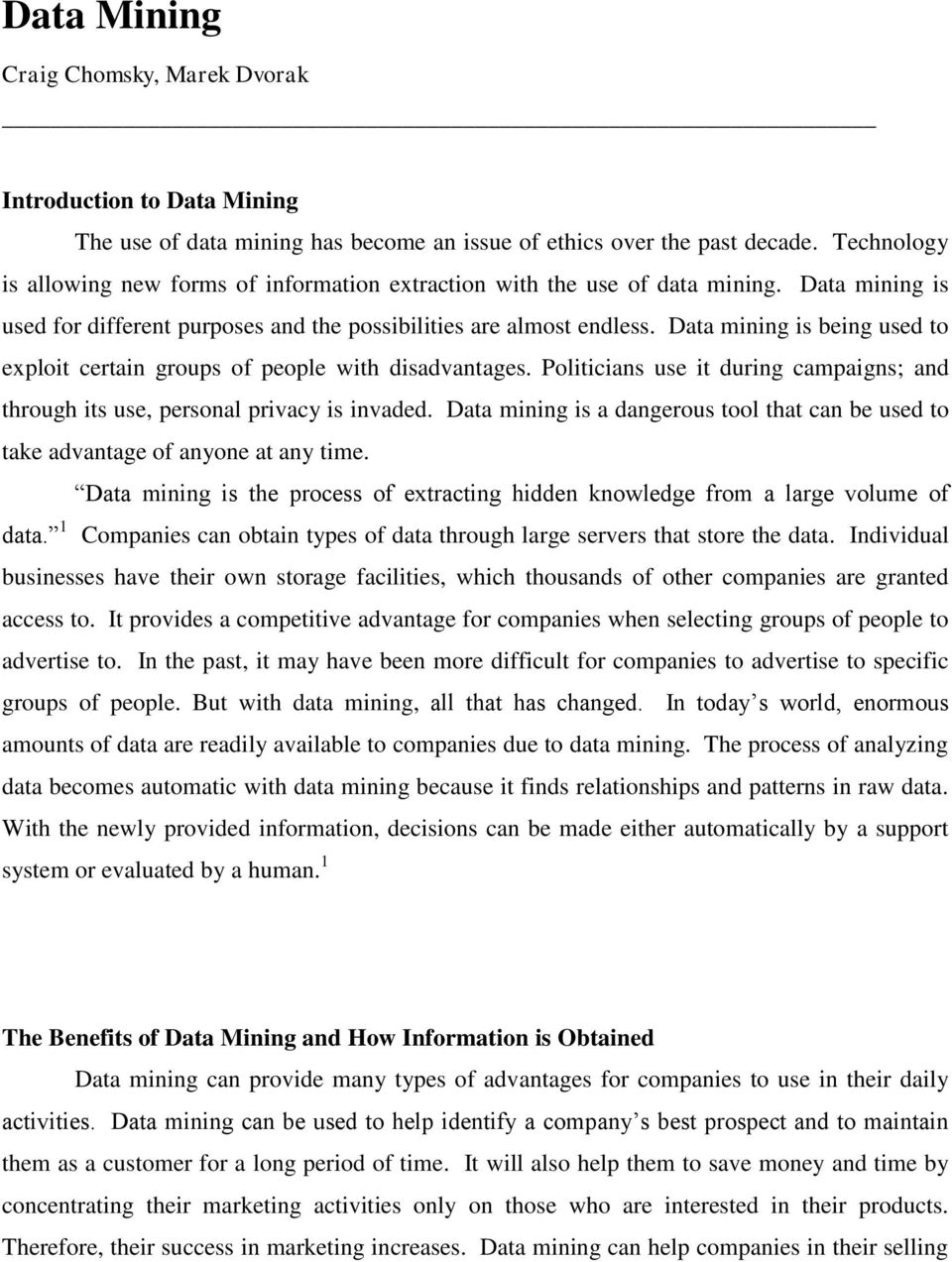 Data mining is being used to exploit certain groups of people with disadvantages. Politicians use it during campaigns; and through its use, personal privacy is invaded.