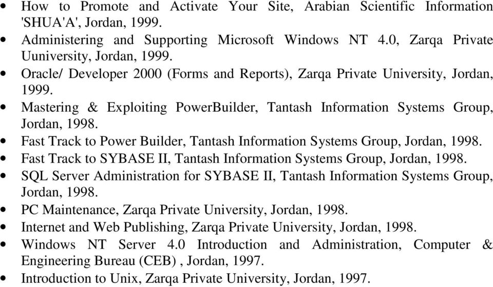 Fast Track to Power Builder, Tantash Information Systems Group, Jordan, 1998. Fast Track to SYBASE II, Tantash Information Systems Group, Jordan, 1998.