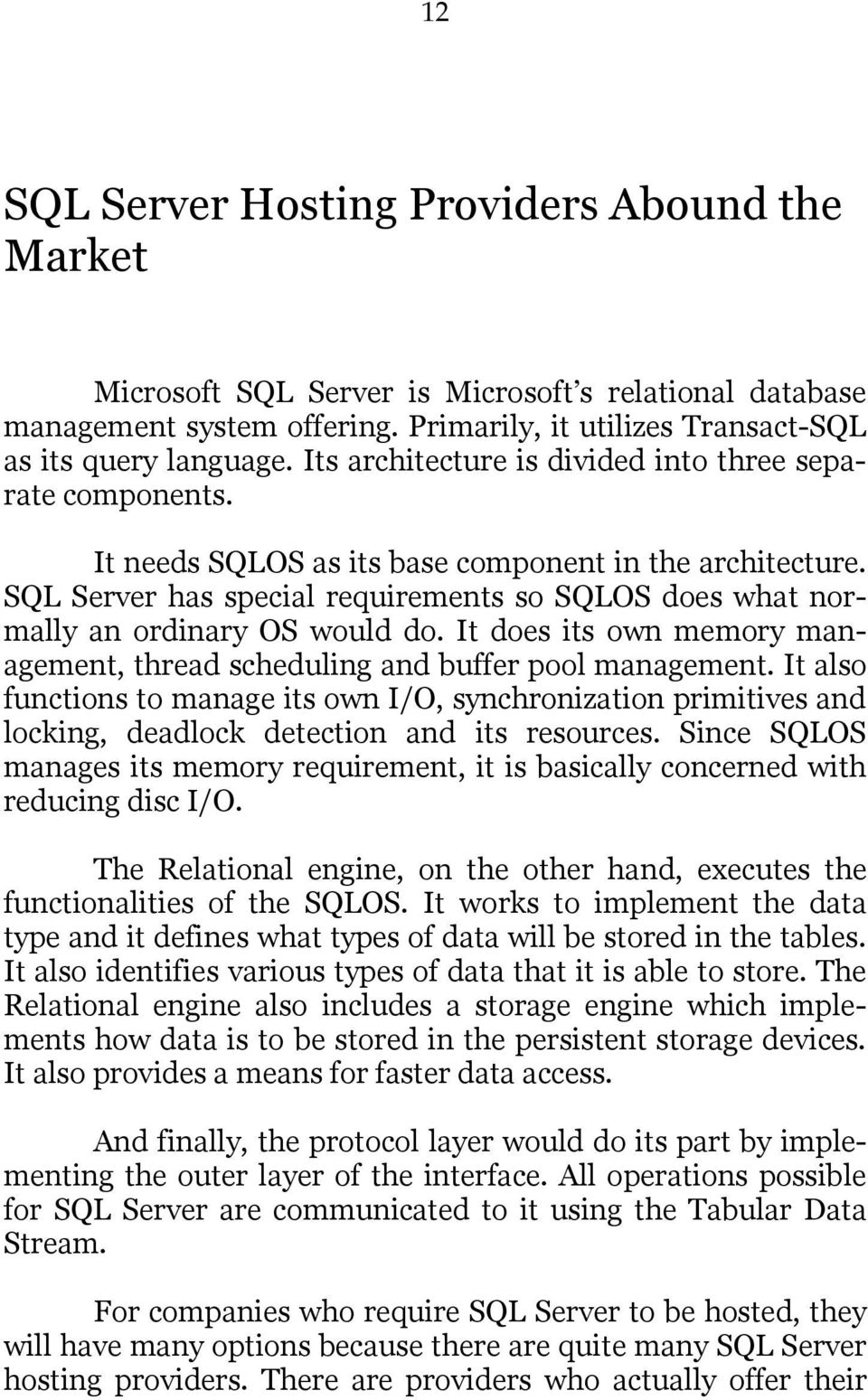 SQL Server has special requirements so SQLOS does what normally an ordinary OS would do. It does its own memory management, thread scheduling and buffer pool management.