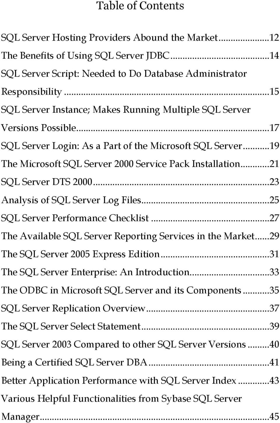 ..21 SQL Server DTS 2000...23 Analysis of SQL Server Log Files...25 SQL Server Performance Checklist...27 The Available SQL Server Reporting Services in the Market.