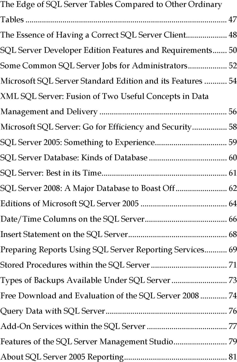 .. 56 Microsoft SQL Server: Go for Efficiency and Security... 58 SQL Server 2005: Something to Experience... 59 SQL Server Database: Kinds of Database... 60 SQL Server: Best in its Time.