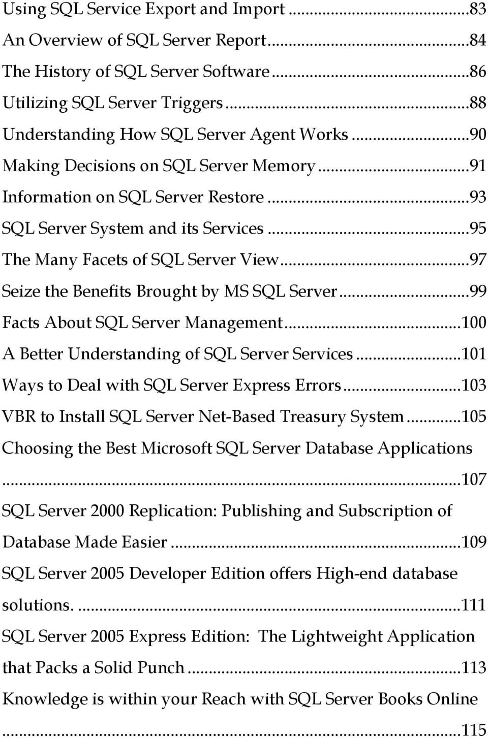 ..97 Seize the Benefits Brought by MS SQL Server...99 Facts About SQL Server Management...100 A Better Understanding of SQL Server Services...101 Ways to Deal with SQL Server Express Errors.