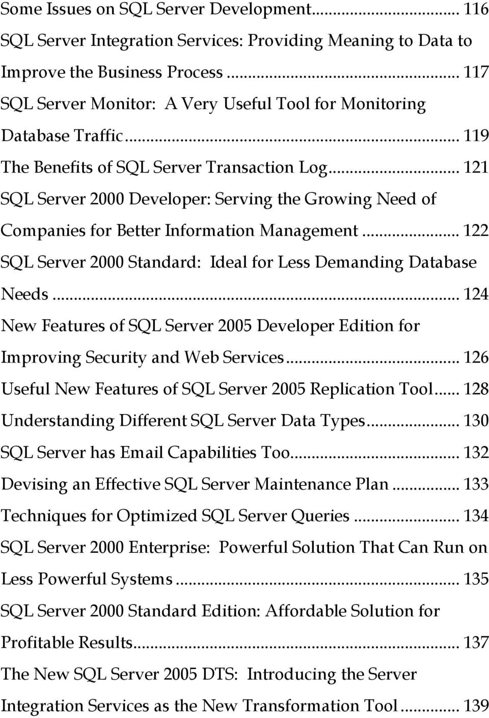 .. 121 SQL Server 2000 Developer: Serving the Growing Need of Companies for Better Information Management... 122 SQL Server 2000 Standard: Ideal for Less Demanding Database Needs.