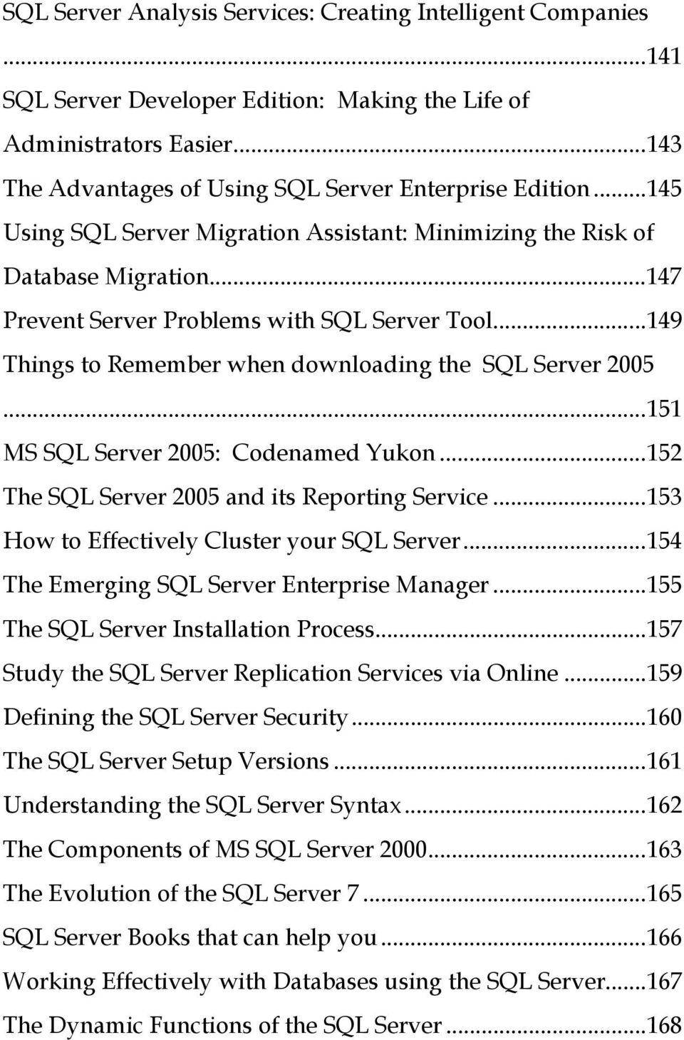 ..151 MS SQL Server 2005: Codenamed Yukon...152 The SQL Server 2005 and its Reporting Service...153 How to Effectively Cluster your SQL Server...154 The Emerging SQL Server Enterprise Manager.