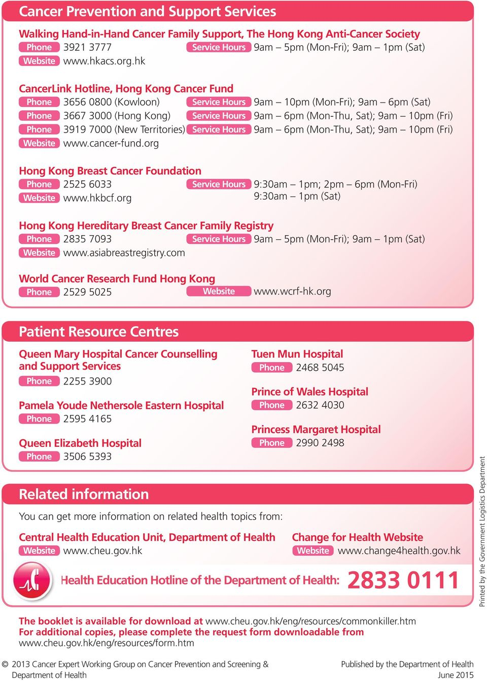 (Fri) Phone 3919 7000 (New Territories) Service Hours 9am 6pm (Mon-Thu, Sat); 9am 10pm (Fri) Website www.cancer-fund.