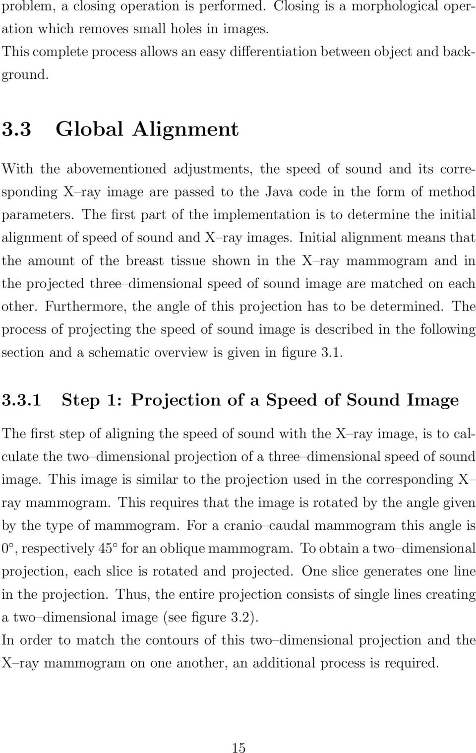 The first part of the implementation is to determine the initial alignment of speed of sound and X ray images.