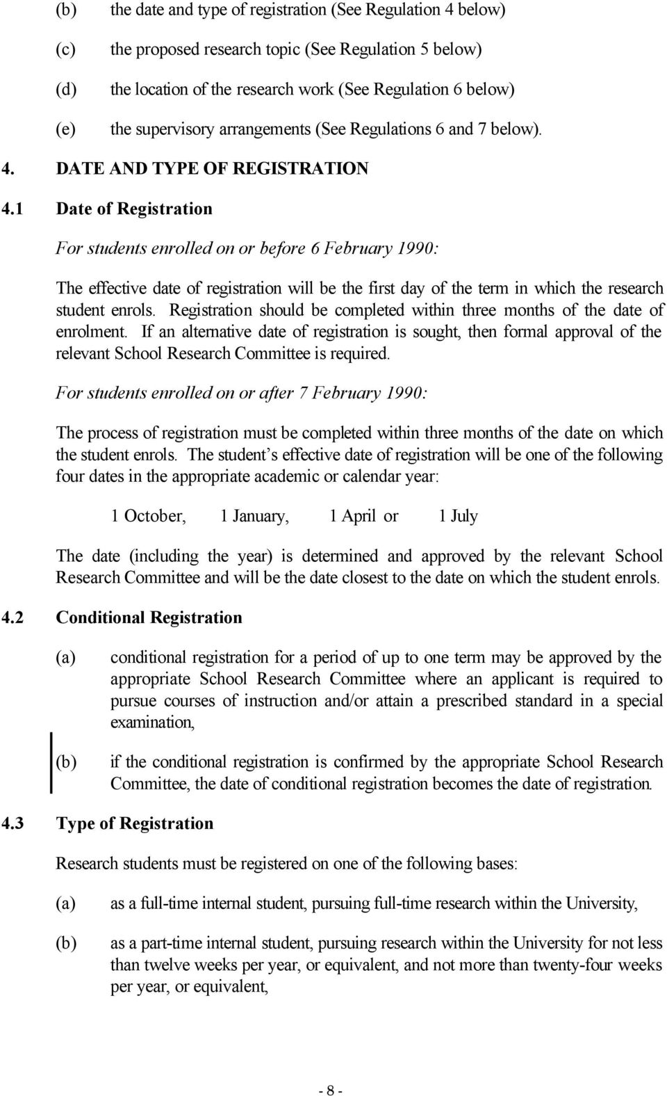 1 Date of Registration For students enrolled on or before 6 February 1990: The effective date of registration will be the first day of the term in which the research student enrols.