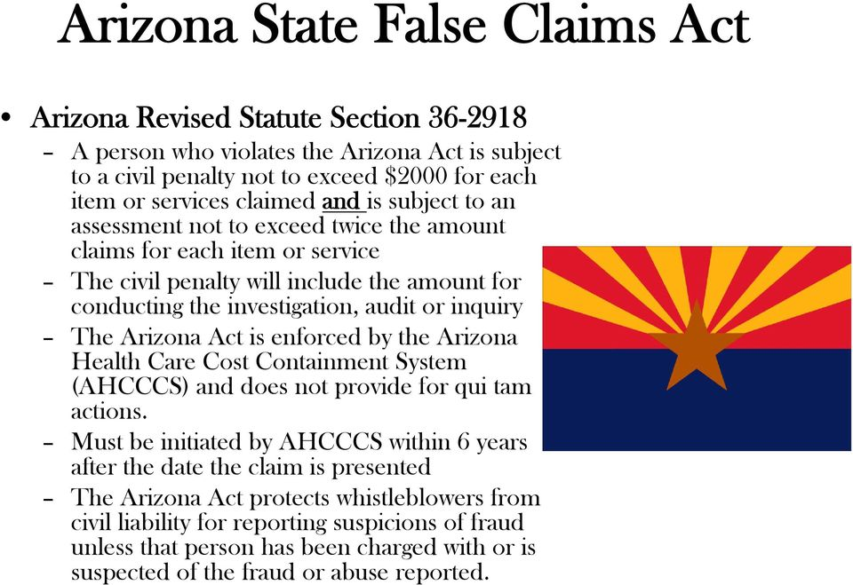 Arizona Act is enforced by the Arizona Health Care Cost Containment System (AHCCCS) and does not provide for qui tam actions.
