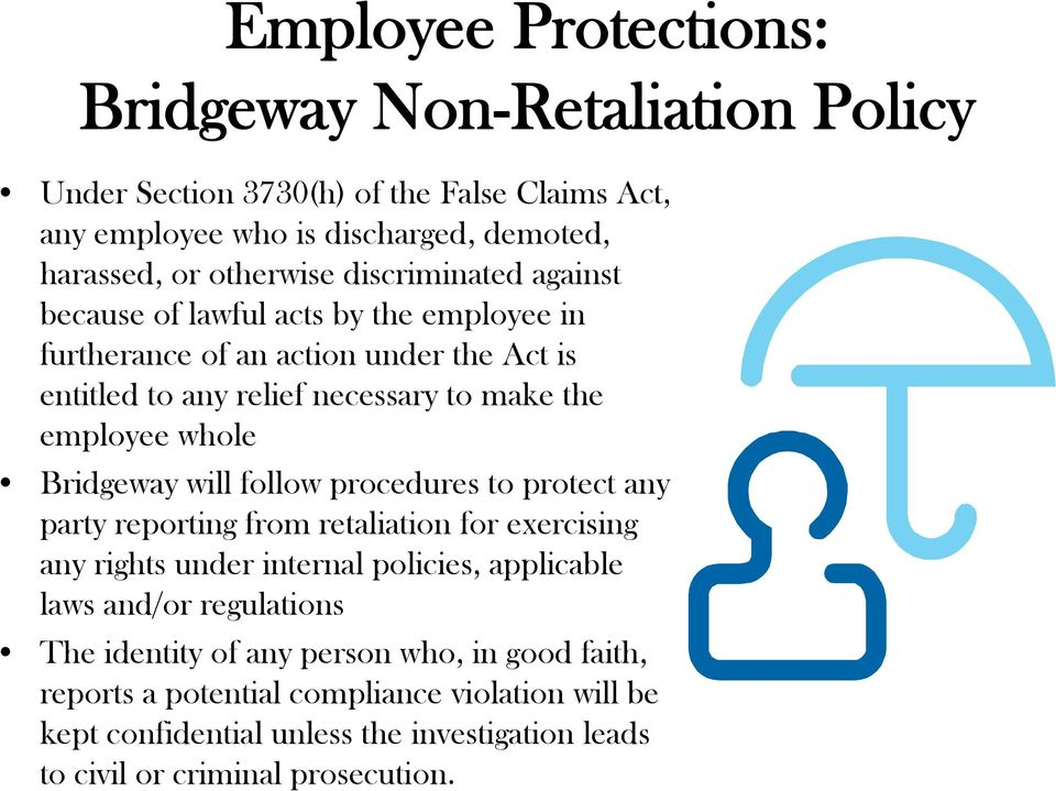 Bridgeway will follow procedures to protect any party reporting from retaliation for exercising any rights under internal policies, applicable laws and/or regulations