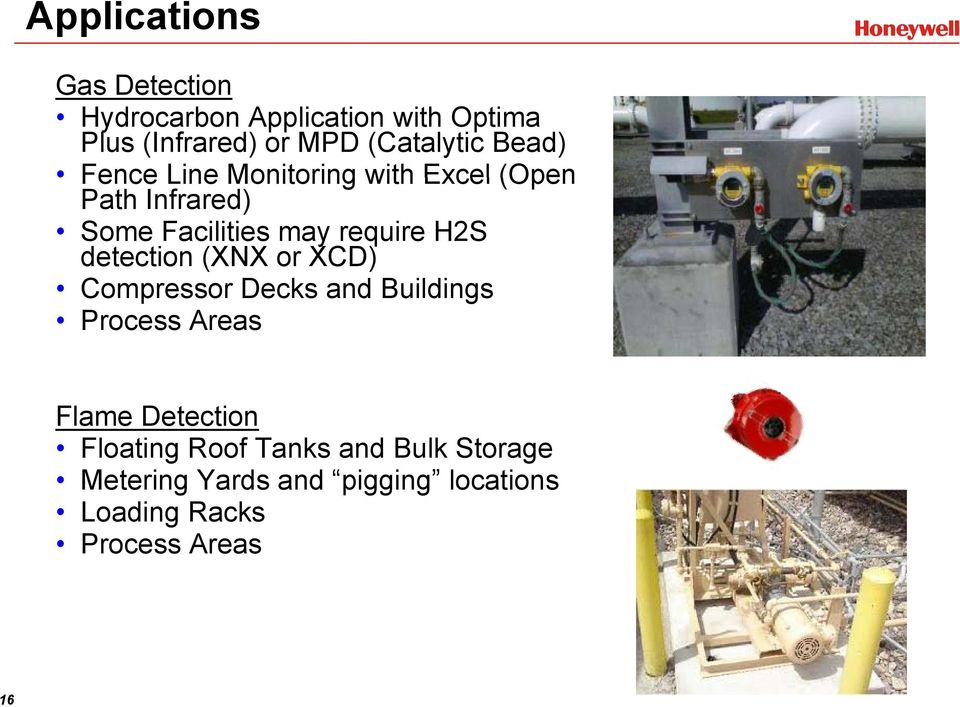 require H2S detection (XNX or XCD) Compressor Decks and Buildings Process Areas Flame