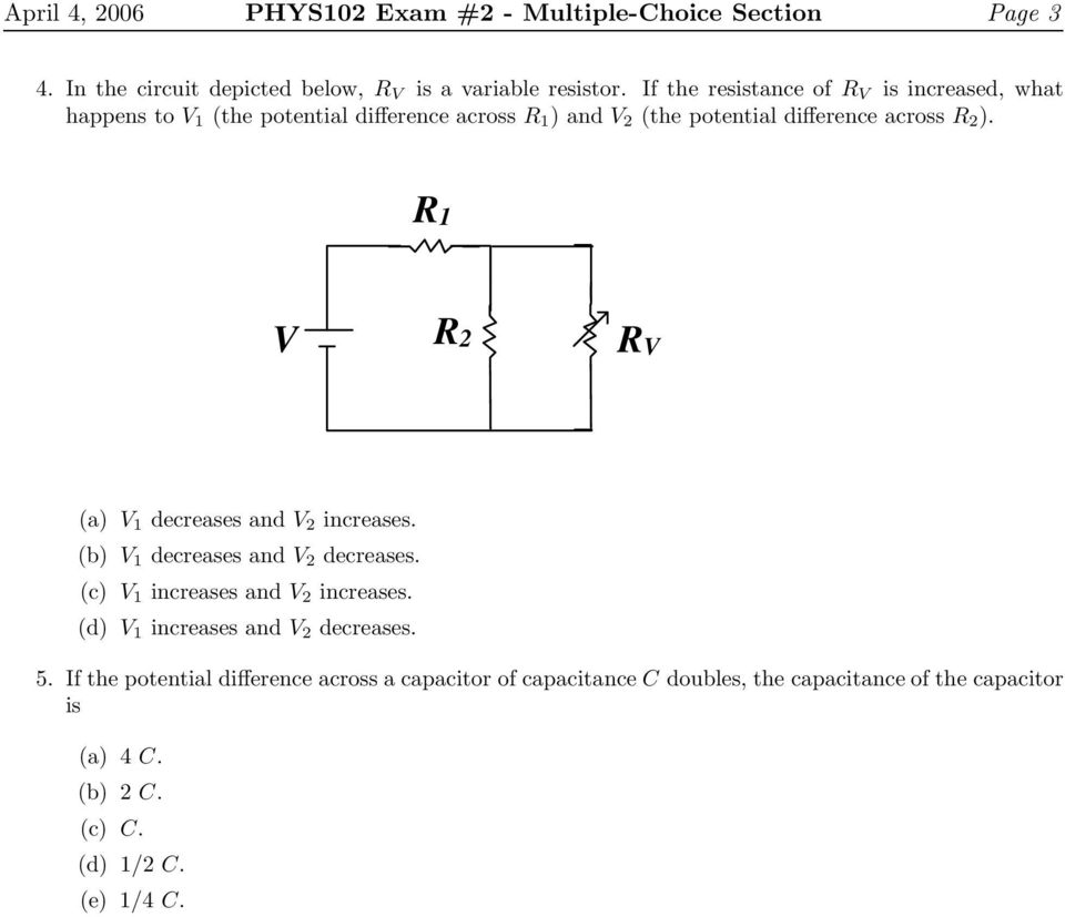 R1 V R2 RV (a) V 1 decreases and V 2 increases. (b) V 1 decreases and V 2 decreases. (c) V 1 increases and V 2 increases.