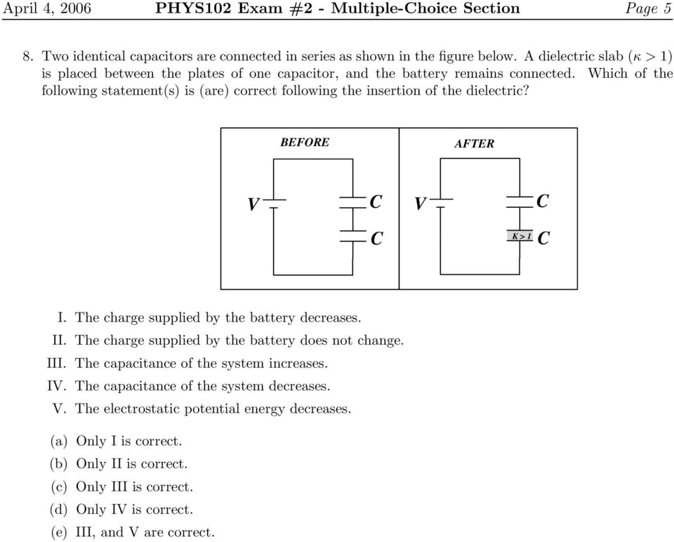 Which of the following statement(s) is (are) correct following the insertion of the dielectric? BEFORE AFTER V C V C C K > 1 C I. The charge supplied by the battery decreases. II.