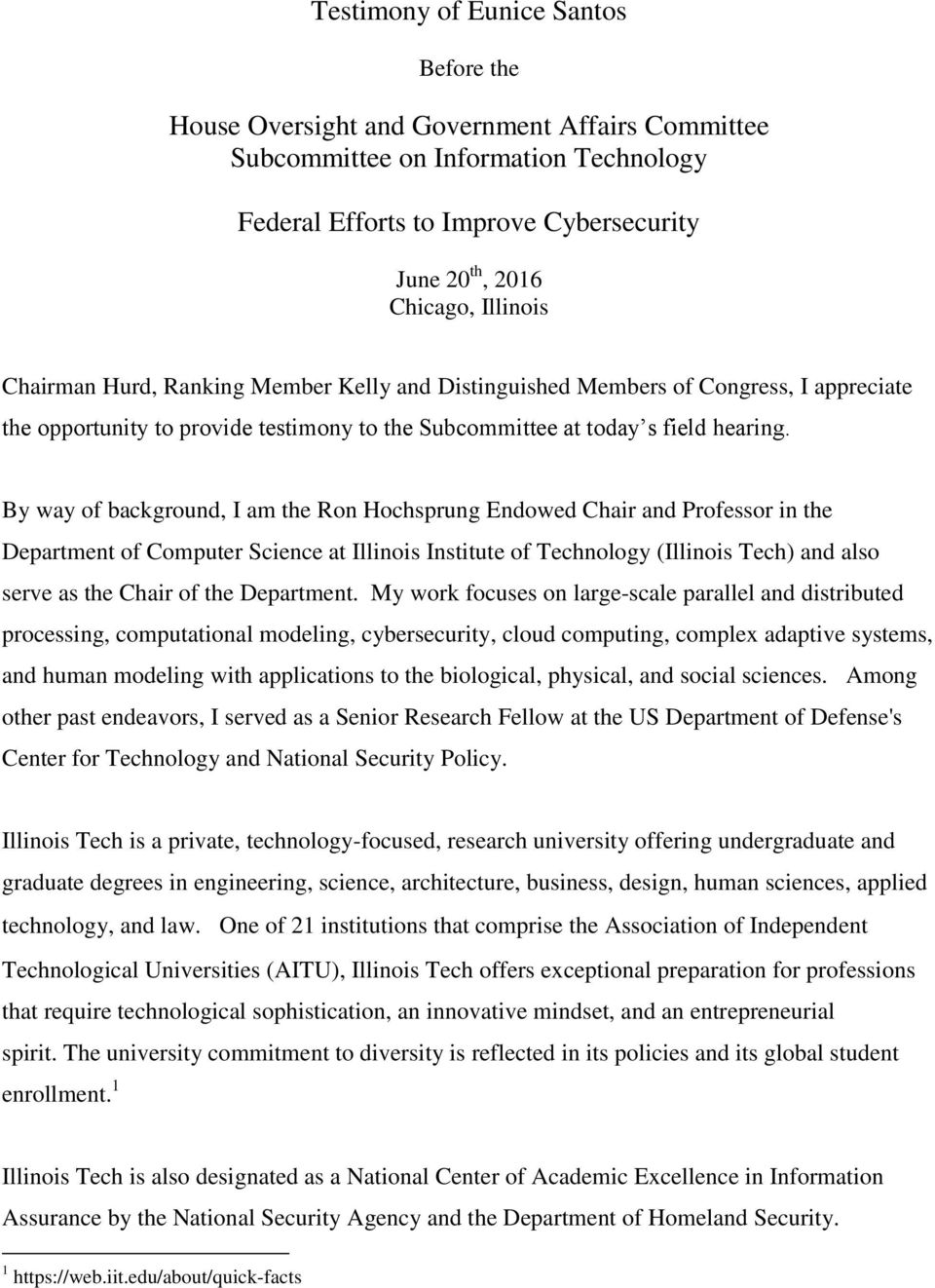By way of background, I am the Ron Hochsprung Endowed Chair and Professor in the Department of Computer Science at Illinois Institute of Technology (Illinois Tech) and also serve as the Chair of the