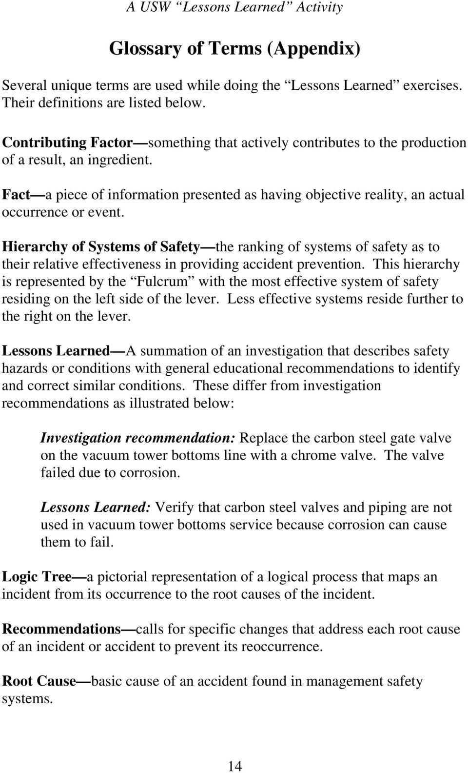 Hierarchy of Systems of Safety the ranking of systems of safety as to their relative effectiveness in providing accident prevention.