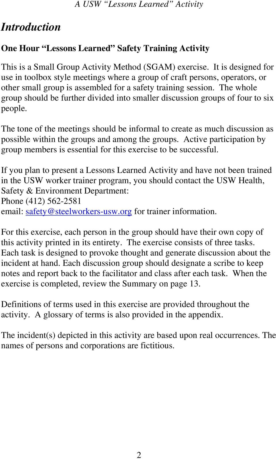 The whole group should be further divided into smaller discussion groups of four to six people.