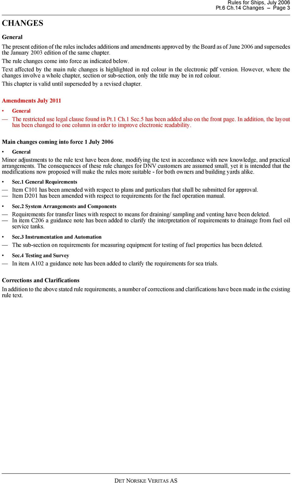 The rule changes come into force as indicated below. Text affected by the main rule changes is highlighted in red colour in the electronic pdf version.