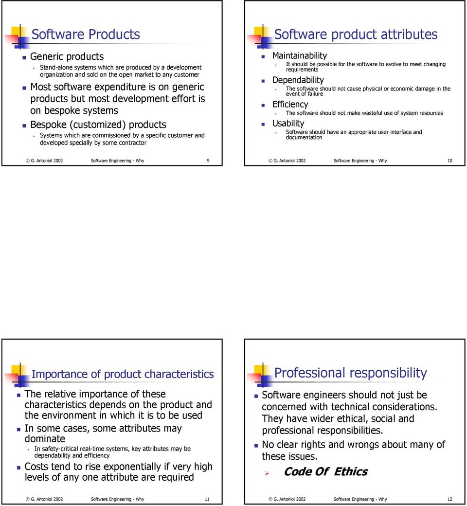 attributes Maintainability It should be possible for the software to evolve to meet changing requirements Dependability The software should not cause physical or economic damage in the event of