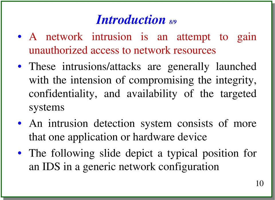 and availability of the targeted systems An intrusion detection system consists of more that one application