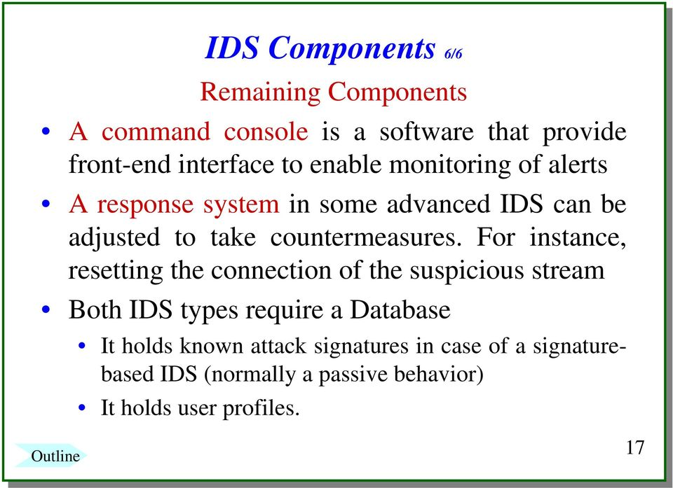 For instance, resetting the connection of the suspicious stream Both IDS types require a Database It holds