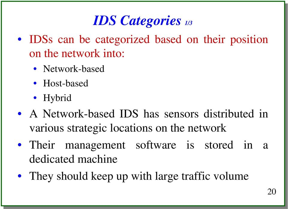 sensors distributed in various strategic locations on the network Their