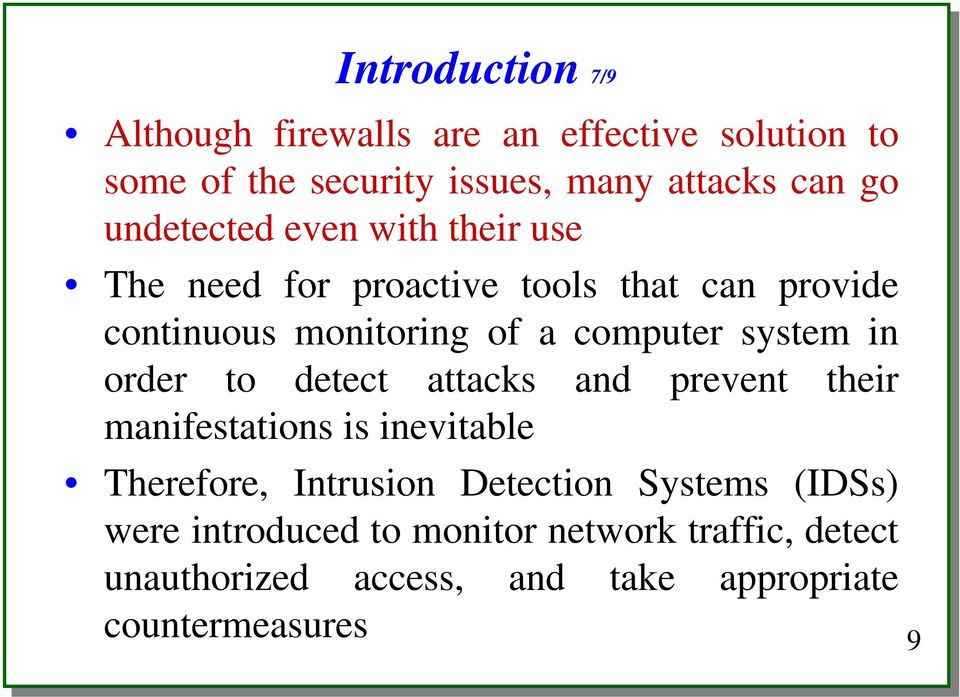 system in order to detect attacks and prevent their manifestations is inevitable Therefore, Intrusion Detection
