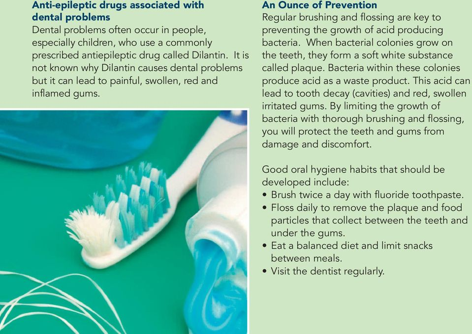 An Ounce of Prevention Regular brushing and flossing are key to preventing the growth of acid producing bacteria.