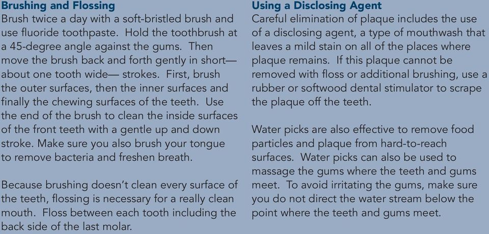 Use the end of the brush to clean the inside surfaces of the front teeth with a gentle up and down stroke. Make sure you also brush your tongue to remove bacteria and freshen breath.