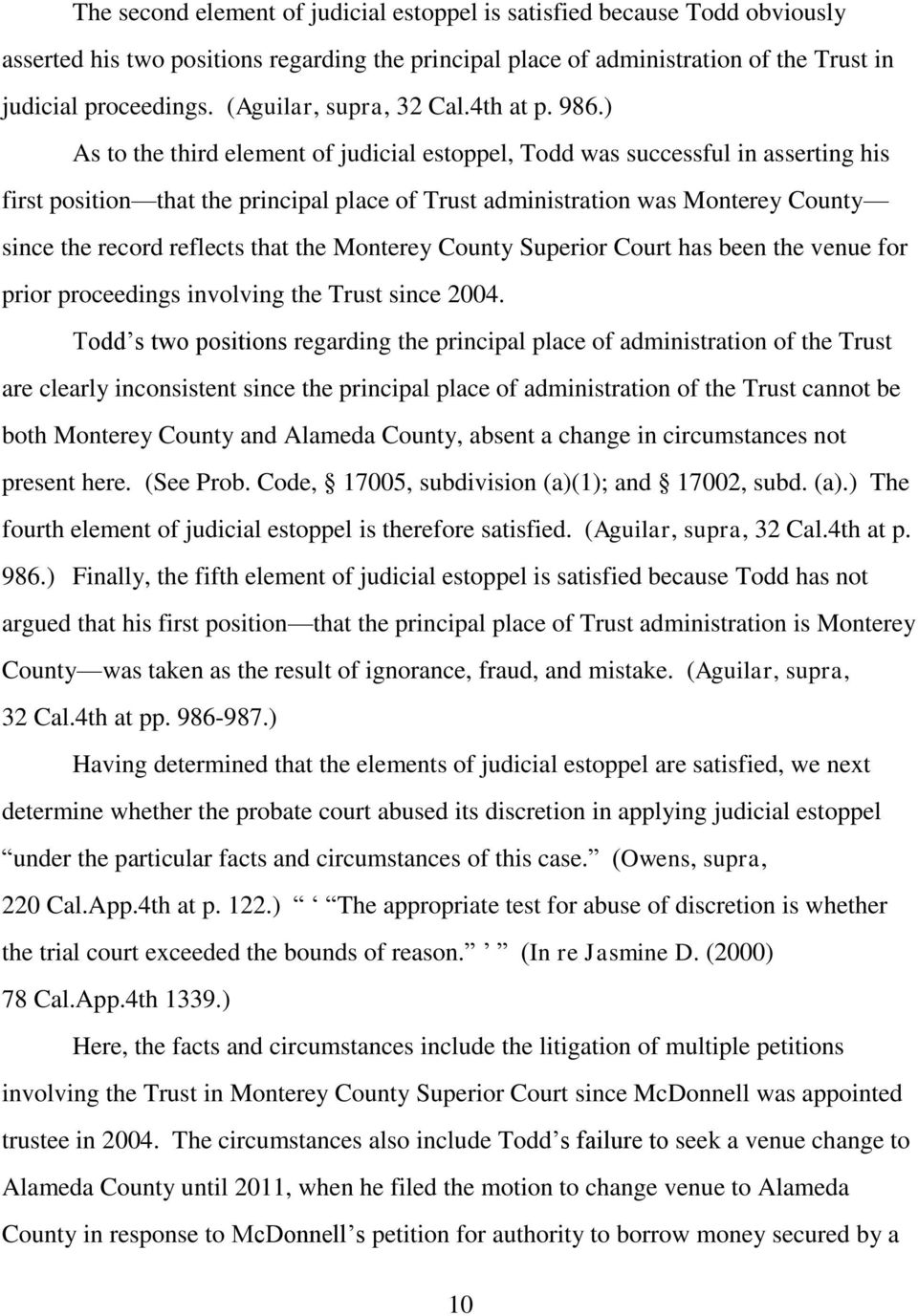 ) As to the third element of judicial estoppel, Todd was successful in asserting his first position that the principal place of Trust administration was Monterey County since the record reflects that