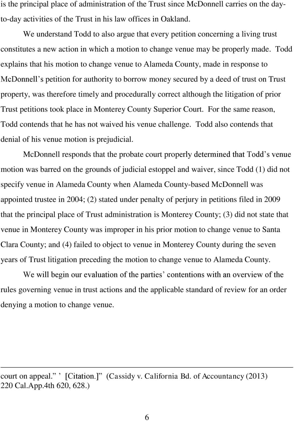 Todd explains that his motion to change venue to Alameda County, made in response to McDonnell s petition for authority to borrow money secured by a deed of trust on Trust property, was therefore