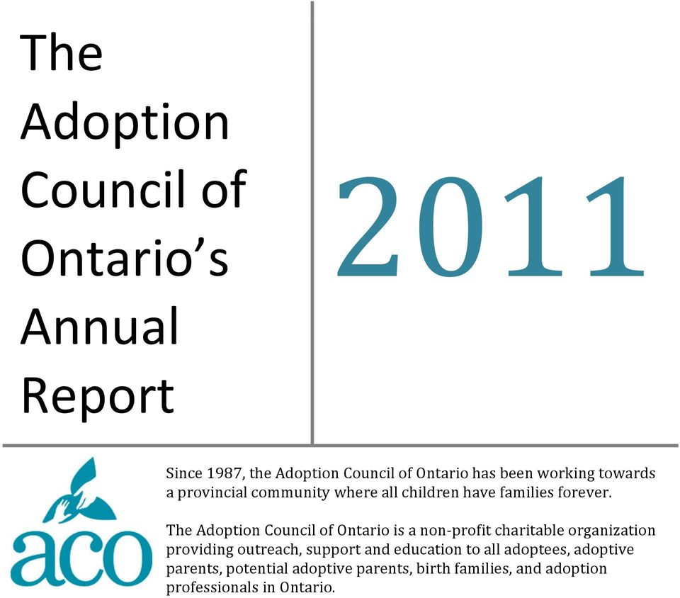 The Adoption Council of Ontario is a non- profit charitable organization providing outreach, support and